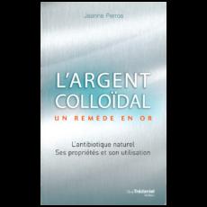 L'Argent Colloïdal, un remède en or par Jeanne Perros